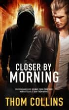 Closer by Morning ebook by Thom Collins
