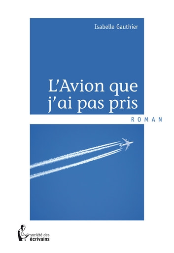 L'Avion que j'ai pas pris ebook by Isabelle Gauthier