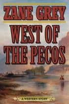 West of the Pecos - A Western Story ebook by Zane Grey