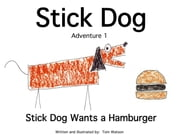 Stick Dog Wants a Hamburger: Adventure 1 ebook by Tom Watson