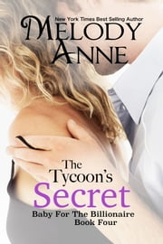 The Tycoon's Secret - Baby for the Billionaire - Book Four ebook by Melody Anne