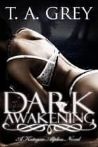 Dark Awakening - Book #2 (The Kategan Alphas series) ebook by T. A. Grey
