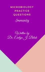 Microbiology Practice Questions: Immunity ebook by Dr. Evelyn J Biluk