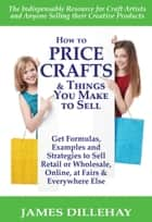 How to Price Crafts and Things You Make to Sell ebook by James Dillehay