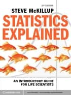 Statistics Explained - An Introductory Guide for Life Scientists ebook by Steve McKillup