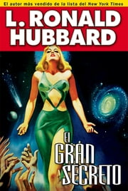 El gran secreto - An Intergalactic Tale of Madness, Obsession, and Startling Revelations ebooks by L. Ronald Hubbard
