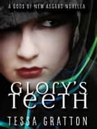 Glory's Teeth - A Novella of Hungry Girls and the End of the World ebook by Tessa Gratton