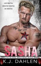 Sasha - Bratva Blood Brothers, #16 ebook by Kj Dahlen