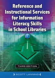 Reference and Instructional Services for Information Literacy Skills in School Libraries ebook by Scott Lanning