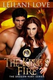 The King's Fire - The Dragon Ruby Series, #2 ebook by Leilani Love