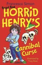 Horrid Henry's Cannibal Curse ebook by Francesca Simon,Tony Ross