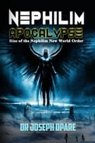 Nephilim Apocalypse - Rise Of The Nephilim New World Order ebook by Dr. Joseph Opare