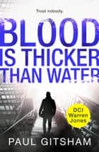 Blood Is Thicker Than Water (novella) (DCI Warren Jones) ebook by Paul Gitsham