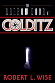 The Narrow Door at Colditz ebook by Robert Wise