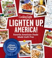 Cooking Light Lighten Up, America! - Favorite American Foods Made Guilt-Free ebook by Allison Fishman Task
