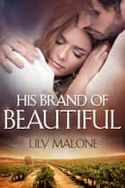 His Brand Of Beautiful ebook by Lily Malone