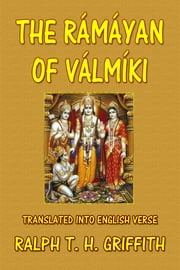The Ramayan of Valmiki ebook by Valmiki,Ralph T. H. Griffith