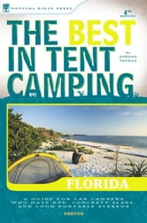 The Best in Tent Camping: Florida - A Guide for Car Campers Who Hate RVs, Concrete Slabs, and Loud Portable Stereos ebook by Johnny Molloy