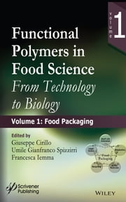 Functional Polymers in Food Science - From Technology to Biology, Volume 1: Food Packaging ebook by Giuseppe Cirillo,Umile Gianfranco Spizzirri,Francesca Iemma