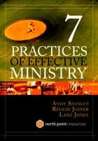 Seven Practices of Effective Ministry ebook by Andy Stanley, Lane Jones, Reggie Joiner