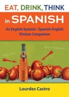 Eat, Drink, Think in Spanish ebook by Lourdes Castro