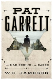 Pat Garrett - The Man Behind the Badge ebook by W.C. Jameson