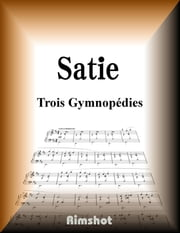 Satie Trois Gymnopédies - for Piano Solo ebook by Erik Alfred Leslie Satie
