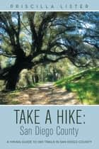 Take a Hike: San Diego County ebook by Priscilla Lister