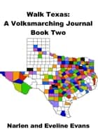 Walk Texas: A Volksmarching Journal – Book Two ebook by Narlen & Eveline Evans