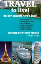 Travel to Live! ebook by George Hodge