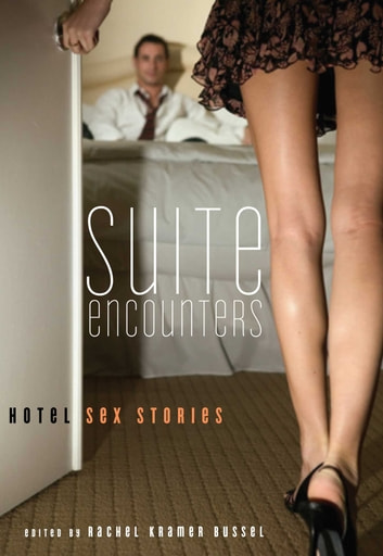 Suite Encounters - Hotel Sex Stories ebook by