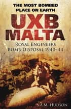 UXB Malta - Royal Engineers Bomb Disposal 1940–44 ebook by S.A.M. Hudson