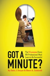 Got a Minute?: The 9 Lessons Every HR Professional Must Learn to Be Successful - The 9 Lessons Every HR Professional Must Learn to Be Successful ebook by Dale J. Dwyer,Sheri A. Caldwell