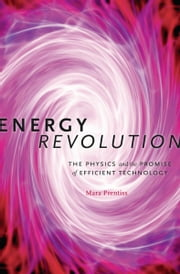Energy Revolution - The Physics and the Promise of Efficient Technology ebook by Mara Prentiss