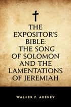 The Expositor's Bible: The Song of Solomon and the Lamentations of Jeremiah ebook by Walter F. Adeney