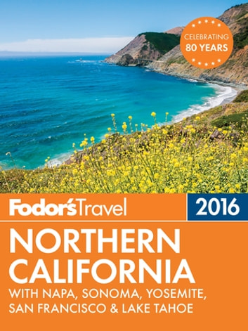 Fodor's Northern California 2016 - With Napa, Sonoma, Yosemite, San Francisco & Lake Tahoe ebook by Fodor's Travel Guides