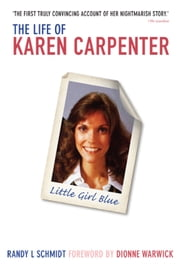 The Life of Karen Carpenter: Little Girl Blue ebook by Randy L. Schmidt