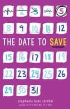 The Date to Save ebook by Stephanie Kate Strohm