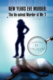 New Years Eve Murder: The Un-solved Murder of Mr. T - Murdered By Girlfriend ebook by Betty Thompson - Tracey Back