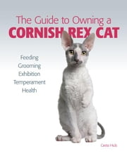 Guide to Owning a Cornish Rex Cat ebook by Greta Huls