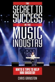 The Secret to Success in the Music Industry ebook by Chris Grayston
