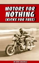 Motors For Nothing, Kicks For Free ebook by Dain Gingerelli