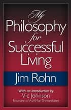My Philosophy for Successful Living ebook by Jim Rohn