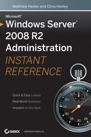 Microsoft Windows Server 2008 R2 Administration Instant Reference ebook by Matthew Hester,Chris Henley