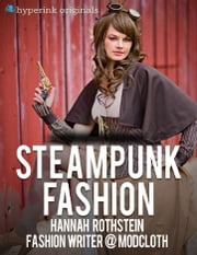 Insider's Guide to Steampunk Fashion ebook by Hannah Rothstein