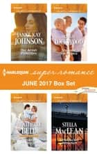 Harlequin Superromance June 2017 Box Set - An Anthology eBook by Janice Kay Johnson, Heatherly Bell, Cara Lockwood,...