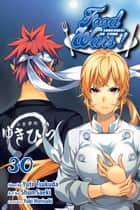 Food Wars!: Shokugeki no Soma, Vol. 30 - The Way They Do Things ebook by Yuto Tsukuda, Shun Saeki