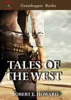 "TALES OF THE WEST - ""Golden Hope"" Christmas ,Drums Of The Sunset (Riders Of The Sunset),Boot-Hill Payoff,Vulture's Sanctuary,The Vultures Of Whapeton ebook by ROBERT E. HOWARD"
