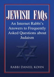 Jewish FAQs - An Internet Rabbi's Answers to Frequently Asked Questions about Judaism ebook by Rabbi Daniel Kohn