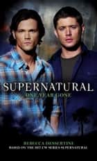 Supernatural: One Year Gone ebook by Rebecca Dessertine, Eric Kripke